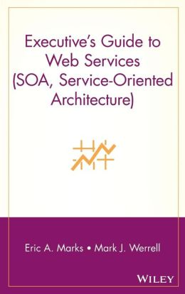 Executive's Guide to Web Services (SOA, Service-Oriented Architecture)