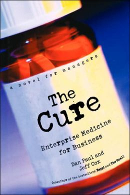 The Cure: Enterprise Medicine for Business: A Novel for Managers Dan Paul and Jeff Cox