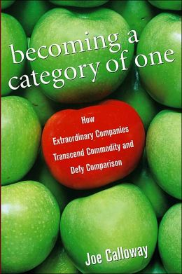Becoming a Category of One: How Extraordinary Companies Transcend Commodity and Defy Comparison