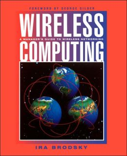 Wireless Computing: A Manager's Guide to Wireless Networking