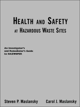 Health and Safety at Hazardous Waste Sites: An Investigator's and Remediator's Guide to Hazwoper