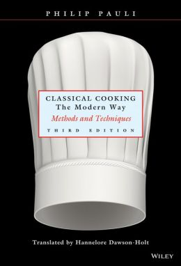 Classical Cooking The Modern Way: Methods and Techniques