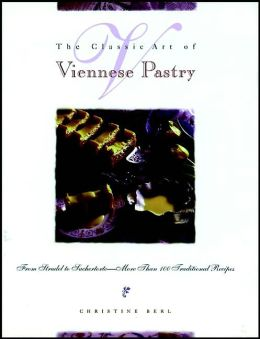 Classic Art of Viennese Pastry: From Strudel to Sachertorte--More Than 100 Traditional Recipes