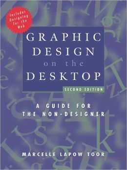 Graphic Design on the Desktop: A Guide for the Non-Designer
