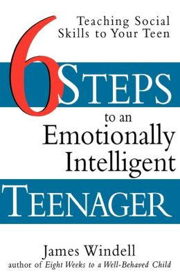 Six Steps to an Emotionally Intelligent Teenager: Teaching Social Skills to Your Teen