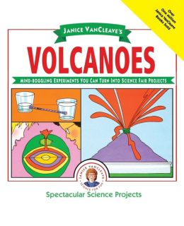 Janice VanCleave's Volcanoes: Mind-boggling Experiments You Can Turn Into Science Fair Projects