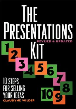 The Presentations Kit: 10 Steps for Selling Your Ideas