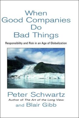 When Good Companies Do Bad Things: Responsibility and Risk in an Age of Globalization