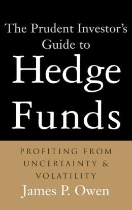 Prudent Investor's Guide to Hedge Funds: Profiting from Uncertainty and Volatility