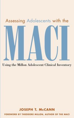 Assessing Adolescents with the MACI: Using the Millon Adolescent Clinical Invetory