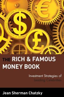 The Rich & Famous Money Book: Investment Strategies of Leading Celebrities