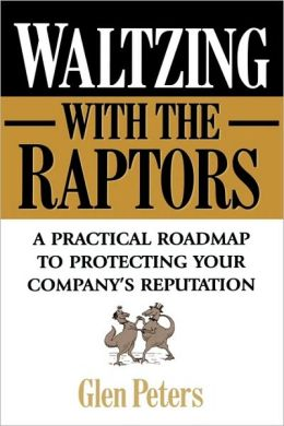 Waltzing with the Raptors: A Practical Roadmap to Protecting Your Company's Reputation