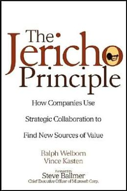 Jericho Principle: How Companies Use Strategic Collaboration to Find New Sources of Value