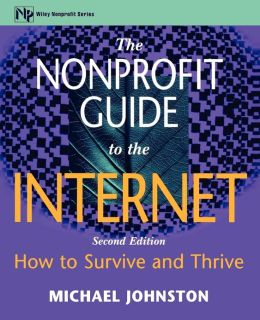 The Nonprofit Guide to the Internet: How to Survive and Thrive