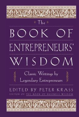 The Book of Entrepreneurs' Wisdom: Classic Writings by Legendary Entrepreneurs