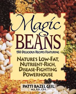 Magic Beans: 150 Delicious Recipes Featuring Nature's Low-Fat Nutrient-Rich, Disease-Fighting Powerhouse