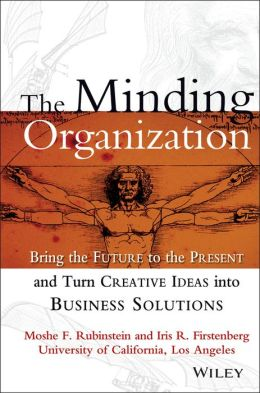 Minding Organization: Bring the Future to the Present and Turn Creative Ideas into Business Solutions