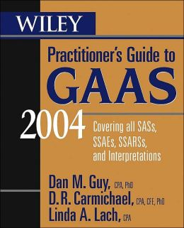 Wiley Practitioners' Guide to GAAS 2004: Covering all SASs, SSAEs, SSARSs, and Interpretations