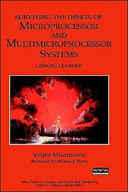 Surviving the Design of Microprocessor and Multimicroprocessor Systems: Lessons Learned