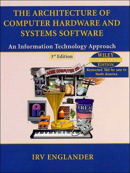 Architecture of Computer Hardware and System Software : An Information Technology Approach (International Edition)