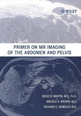 Primer on MR Imaging of the Abdomen and Pelvis