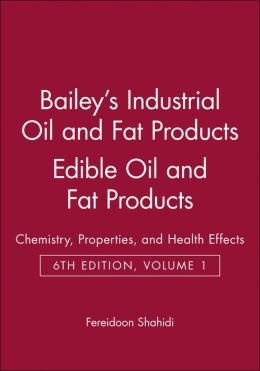 Bailey's Industrial Oil and Fat Products, Edible Oil and Fat Products: Chemistry, Properties, and Health Effects
