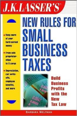 J.K. Lasser's New Rules for Small Business Taxes