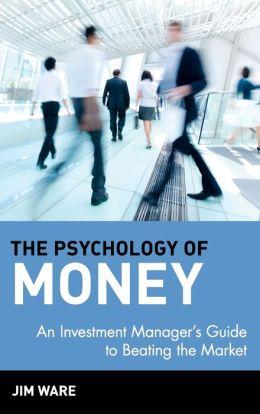 The Psychology of Money: An Investment Manager's Guide to Beating the Market