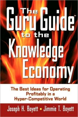 The Guru Guide to the Knowledge Economy: The Best Ideas for Operating Profitably in a Hyper-Competitive World