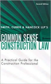 Smith, Currie & Hancock LLP's Common Sense Construction Law: A Practical Guide for the Construction Professional