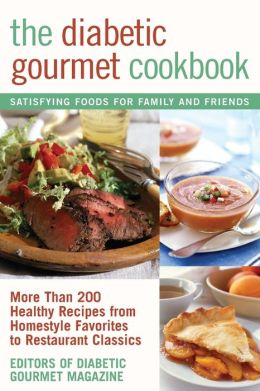 Diabetic Gourmet Cookbook: More Than 200 Healthy Recipes from Homestyle Favorites to Restaurant Classics