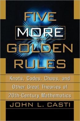 Five More Golden Rules: Knots, Codes, Chaos, and Other Great Theories of 20th-Century Mathematics
