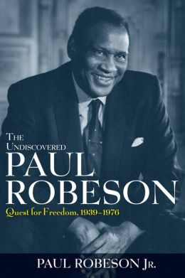 Undiscovered Paul Robeson: Quest for Freedom, 1939 - 1976