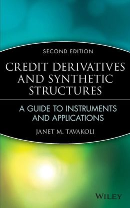 Credit Derivatives & Synthetic Structures: A Guide to Instruments and Applications, 2nd Edition