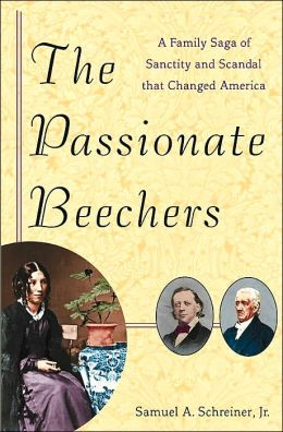 The Passionate Beechers: A Family Saga of Sanctity and Scandal That Changed America
