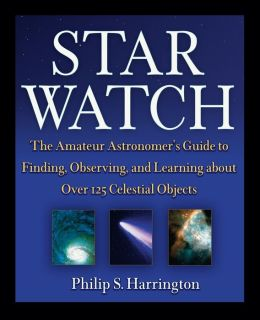 Star Watch: The Amateur Astronomer's Guide to Finding, Observing, and Learning about Over 125 Celestial Objects