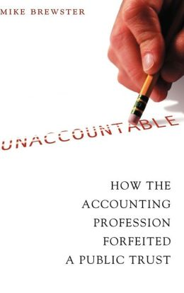 Unaccountable: How the Accounting Profession Forfeited a Public Trust