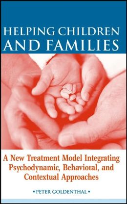 Helping Children and Families: A New Treatment Model Integrating Psychodynamic, Behavioral, and Contextual Approaches