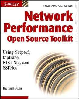Network Performance Open Source Toolkit: Using Netperf, tcptrace, NISTnet, and SSFNet