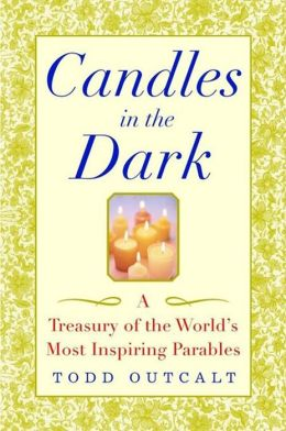 Candles in the Dark: A Treasury of the World's Most Inspiring Parables