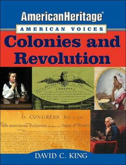 Colonies and Revolution (American Heritage, American Voices Series)