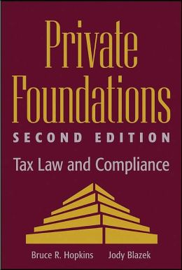 Private Foundations (Wiley Nonprofit Law, Finance and Management Series #51): Tax Law and Compliance