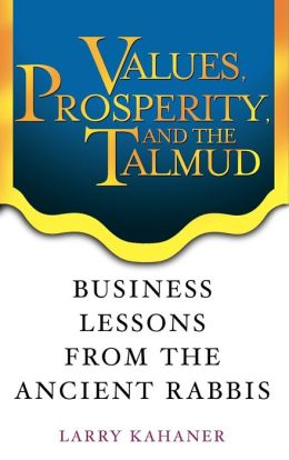 Values, Prosperity and the Talmud: Business Lessons from the Ancient Rabbis