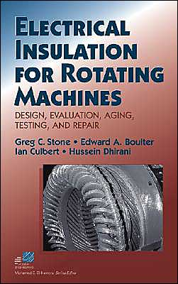 Electrical Insulation for Rotating Machines (IEEE Press Series on Power Engineering #13): Design, Evaluation, Aging, Testing, and Repair