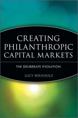 Creating Philanthropic Capital Markets: The Deliberate Evolution