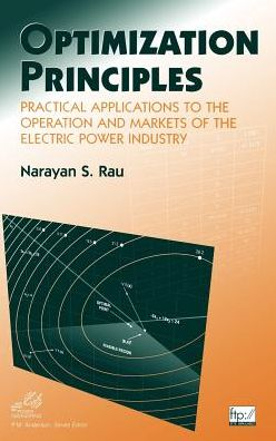 Optimization Principles: Practical Applications to the Operation and Markets of the Electric Power Industry