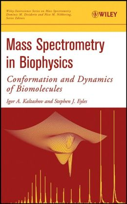 Mass Spectrometry in Molecular Biophysics: Conformation and Dynamics of Biomolecules