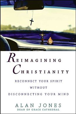 Reimagining Christianity: Reconnect Your Spirit Without Disconnecting Your Mind