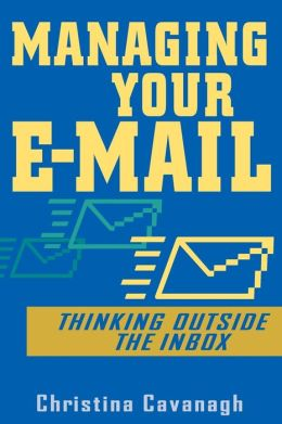 Managing Your E-Mail: Thinking Outside the In-Box