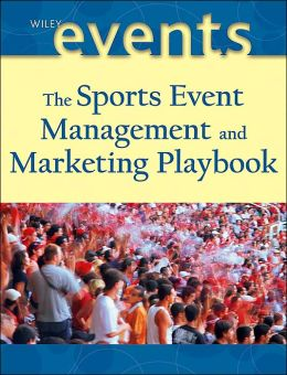 The Sports Event Management and Marketing Playbook: Managing and Marketing Winning Events